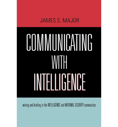 Communicating with Intelligence : Writing and Briefing in the Intelligence and National Security Communities