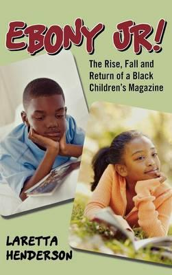 Ebony Jr! : The Rise, Fall and Return of a Black Children's Magazine