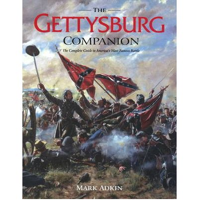 Gettysburg Companion: The Complete Guide to America's Most Famous Battle