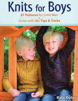 Knits for Boys : 27 Patterns for Little Men + Grow-with-Me Tips & Tricks