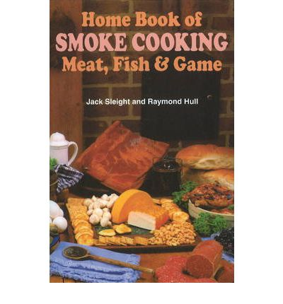 Home Book of Smoke Cooking : Meat, Fish and Game