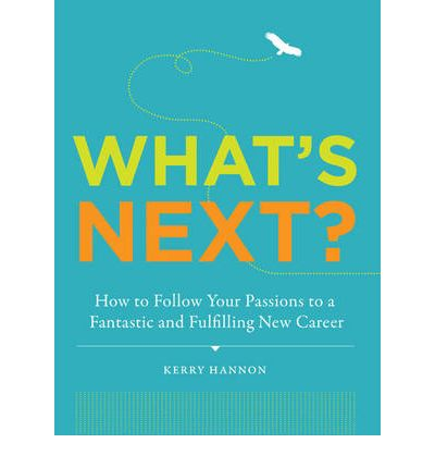 What's Next? : How to Follow Your Passions to a Fantastic and Fullfilling New Career