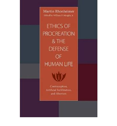 Ethics of Procreation and the Defense of Human Life: Contraception, Artificial Fertilization, and Abortion