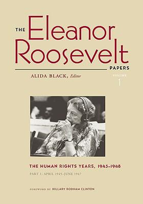 The Eleanor Roosevelt Papers: The Human Rights Years, 1945-1948 v. 1