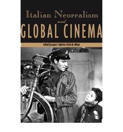 Italian Neorealism and Global Cinema : Laura E Ruberto ...