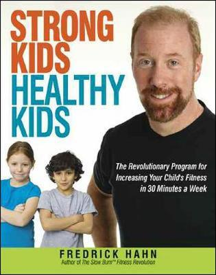 Strong Kids, Healthy Kids : The Revolutionary Program for Increasing Your Childs Fitness in 30 Minutes a Week