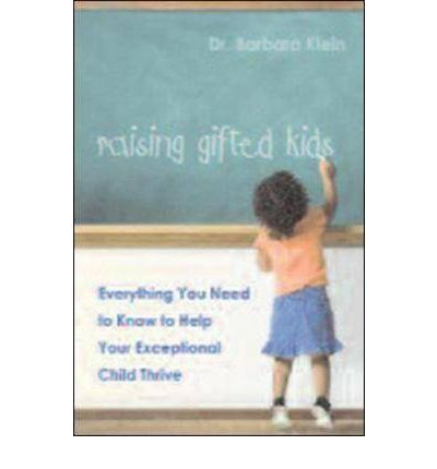 Raising Gifted Kids : Everything You Need to Know to Help Your Exceptional Child Thrive
