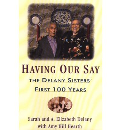 the delany sisters Based on the best-selling book by sarah l delany and a elizabeth delany with amy hill hearth, which was later adapted into a broadway play, having our say tells the.