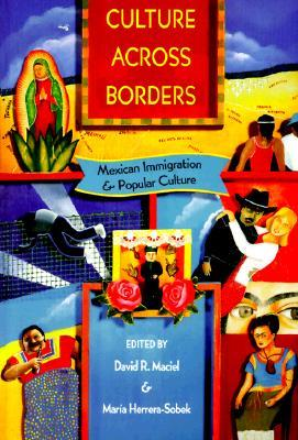 Culture Across Borders : Mexican Immigration and Popular Culture