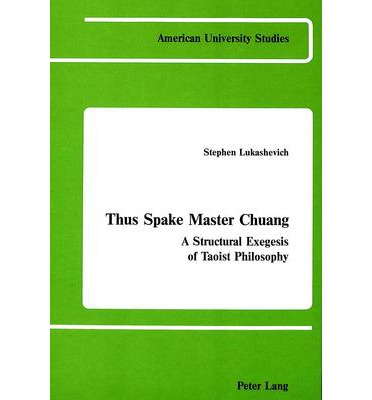 Thus Spake Master Chuang : A Structural Exegesis of Taoist Philosophy