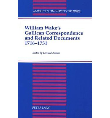 William Wake's Gallican Correspondence and Related Documents, 1716-1731 : Vol. VI: 1 January 1727 - 14 December 1731