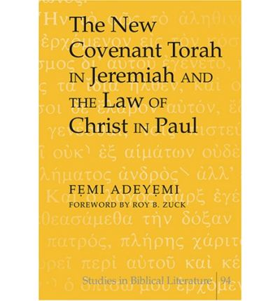 The New Covenant Torah in Jeremiah and the Law of Christ in Paul