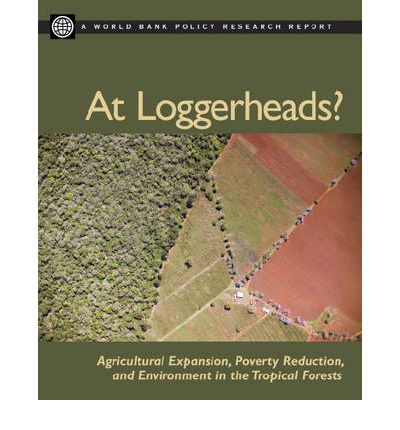 At Loggerheads : Agricultural Expansion, Poverty Reduction and Environment in the Tropical Forests