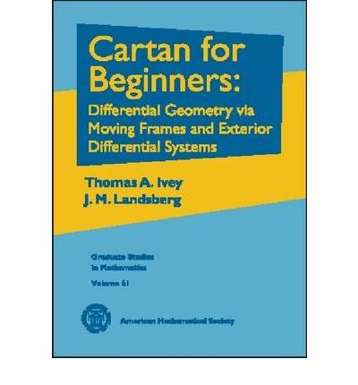 Cartan for Beginners : Differential Geometry Via Moving Frames and Exterior Differential Systems