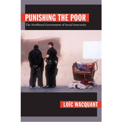 Punishing the Poor : The Neoliberal Government of Social Insecurity