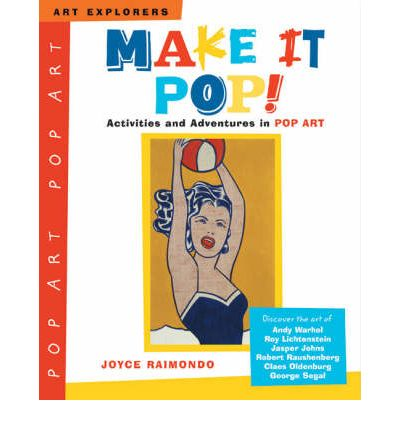 Make it Pop! : Activities and Adventures in Pop Art