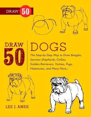 Draw 50 Dogs: The Step-by-step Way to Draw Beagles, Collies, Malamutes and Many More