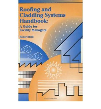 Roofing and Cladding Systems Handbook : A Guide for Facility Managers