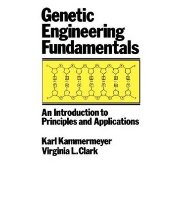 Genetic Engineering Fundamentals : An Introduction to Principles and Applications