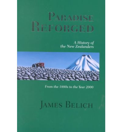 an analysis of paradise reforged on the history of the new zealanders by james belich This paper challenges this interpretation by presenting the oral  2 james belich  paradise reforged: a history of the new zealanders from the 1880s to the.