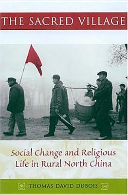 The Sacred Village : Social Change and Religious Life in Rural North China
