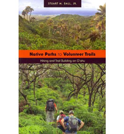 Native Paths to Volunteer Trails : Hiking and Trail Building on Oahu