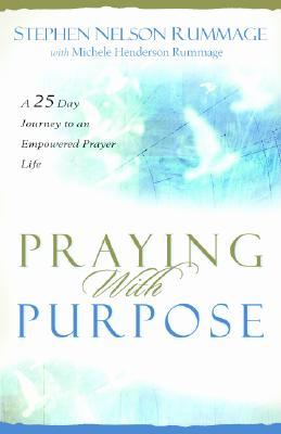 Praying with Purpose : A 28-Day Journey to an Empowered Prayer Life