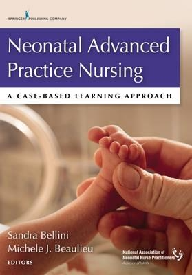 Neonatal Advanced Practice Nursing : A Case-Based Learning Approach