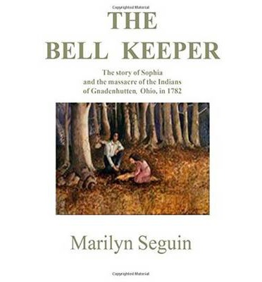 Bell Keeper: The Story of Sophia and the Massacre of the Indians at Gnadenhut...