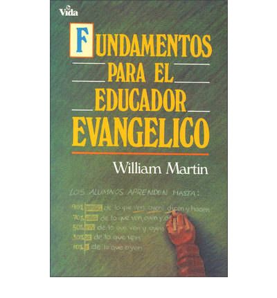 Fundamentos para el educador evangelico william martin