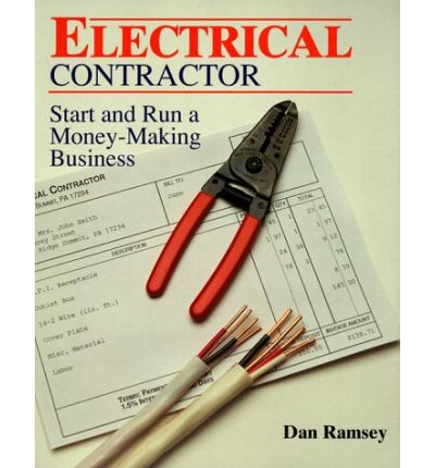 Electrical Contractor : Start and Run a Money Making Business