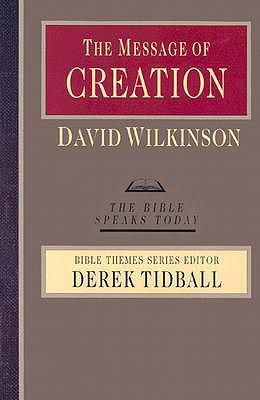 Kostenloses Kontobuch-Download The Message of Creation : Encountering the Lord of the Universe by David John Atkinson, David Wilkinson DJVU