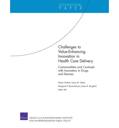 Challenges to Value-Enhancing Innovation in Health Care Delivery : Commonalities and Contrasts with Innovation in Drugs and Devices