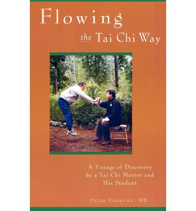 Flowing the Tai Chi Way : A Voyage of Discovery by a Tai Chi Master and His Student