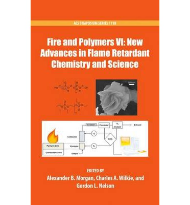 Fire and Polymers vi: New Advances in Flame Retardant Chemistry and Science : New Advances in Flame Retardant Chemistry and Science
