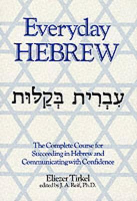 Everyday Hebrew: Complete Course for Succeeding in Hebrew and Communicating with Confidence