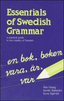 Essentials of Swedish Grammar : A Practical Guide to the Mastery of Swedish