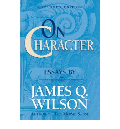 on character essays by james q. wilson On character/ essays by james q wilson (landmarks of contemporary political thought): isbn 9780844737874 (978-0-8447-3787-4) softcover, aei press, 1995 wilson, american government essentials with upgrade cd, 9th edition plus janda,challenges in democracy 2004 election supplement.