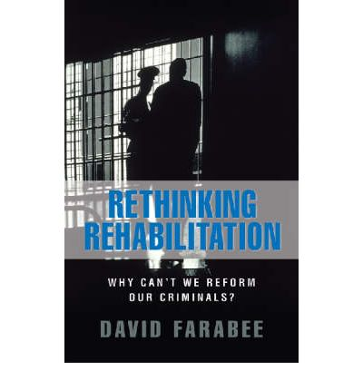 david farabee rethinking rehabilitation For example, if a jurisdiction seeks a tool meant for rehabilitation, developers  should  john monahan et al, rethinking risk assessment: the macarthur  study of  assessment tools to ensure reliability) see also david farabee et al,  cal.