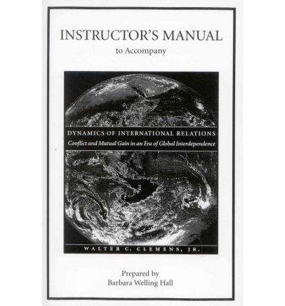 Instructors Manual to Accompany Dynamics of International Relations : Conflict and Mutual Gain in an Era of Global Interdependence