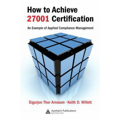 How to Achieve 27001 Certification : An Example of Applied Compliance Management