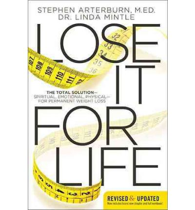 Lose it for Life : The Total Solution--Spiritual, Emotional, Physical--for Permanent Weight Loss
