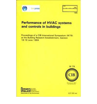 Performance of HVAC Systems and Controls in Buildings : Proceedings of a CIB International Symposium (W79) at the Building Research Establishment, Garston 18-19 June 1984