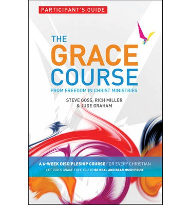 The Grace Course Participant's Guide: Participant's Guide