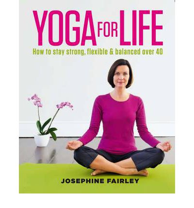 Yoga for Life: How to Stay Strong, Flexible and Balanced Over 40