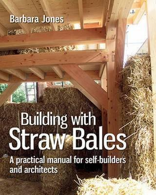 Building with Straw Bales : A Step-by-Step Guide
