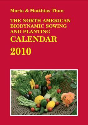 The North American Biodynamic Sowing and Planting Calendar 2010