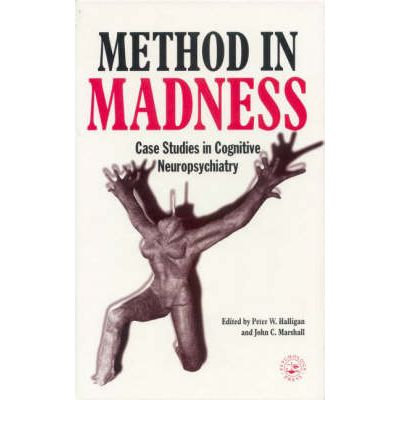 Method in Madness : Case Studies in Cognitive Neuropsychiatry