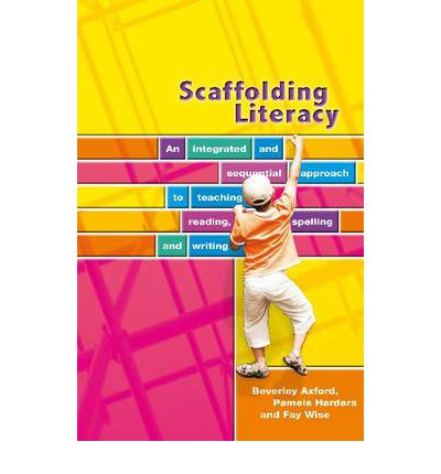 Scaffolding Literacy : An Integrated and Sequential Approach to Teaching Reading, Spelling and Writing