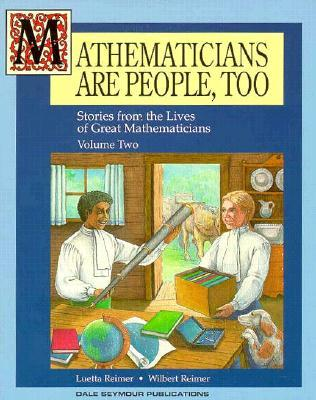 Mathematicians are People Too: Vol 2 : Stories from the Lives of Great Mathematicians